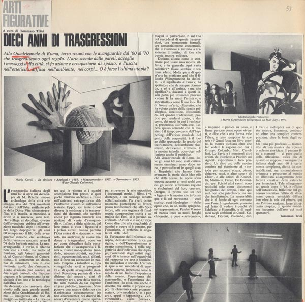 "Tommaso Trini, ""Dieci anni di trasgressioni,"" ZOOM, Milan, June 1973. A review written by one of the most brilliant art critics of the time. Tommaso Trini defends the exhibition's intention to diffuse an avant-garde art practice that had abandoned painting to embrace a complex variety of expressive means."